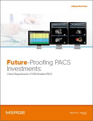 Future-Proofing PACS Investments: Critical Requirements of VNA-Enabled PACS